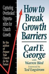How to Break Growth Barriers: Capturing Overlooked Opportunities for Church Growth - George, Carl F. / Bird, Warren / Engstrom, Theodore Wilhelm