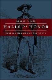 Halls of Honor: College Men in the Old South - Pace, Robert F.