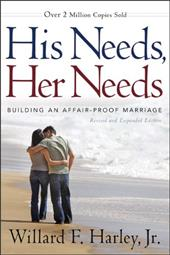 His Needs, Her Needs: Building an Affair-Proof Marriage - Harley, Willard F., Jr.
