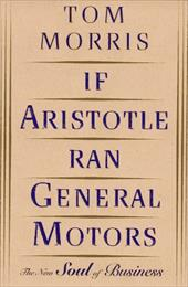 If Aristotle Ran General Motors - Morris, Tom / Morris, Thomas V. / Morris, Howard