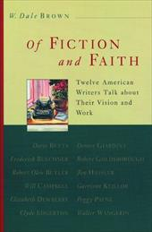 Of Fiction and Faith: Twelve American Writers Talk about Their Vision and Work - Brown, W. Dale