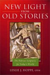 New Light from Old Stories: The Hebrew Scriptures for Today's World - Hoppe, Leslie J.