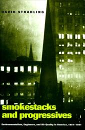 Smokestacks and Progressives: Environmentalists, Engineers, and Air Quality in America, 1881-1951 - Stradling, David