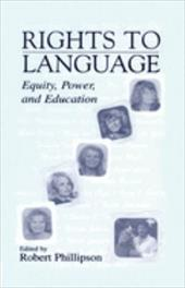 Rights to Language: Equity, Power, and Education - Skutnabb-Kangas, Tove / Phillipson, Robert
