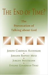 The End of Time?: The Provocation of Talking about God - Benedict / Metz, Johann Baptist / Moltmann, Jurgen