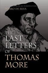 The Last Letters of Thomas More - More, Thomas / Moore, Thomas / de Silva, Alvaro