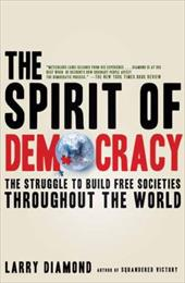 The Spirit of Democracy: The Struggle to Build Free Societies Throughout the World - Diamond, Larry