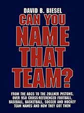 Can You Name That Team?: A Guide to Professional Baseball, Football, Soccer, Hockey, and Basketball Teams and Leagues - Biesel, David B.