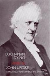 Buchanan Dying : A Play