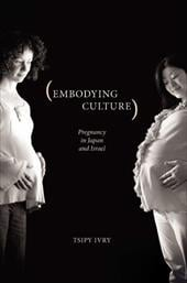 Embodying Culture: Pregnancy in Japan and Israel - Ivry, Tsipy