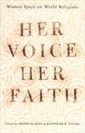 Her Voice, Her Faith: Women Speak on World Religions - Young, Katherine K. / Sharma, Arvind / *, Editor