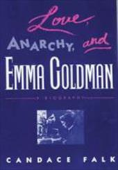 Love, Anarchy, and Emma Goldman: A Biography - Falk, Candace
