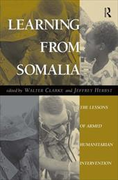 Learning from Somalia: The Lessons of Armed Humanitarian Intervention - Clarke, Walter / Herbst, Jeffrey / *, Editor