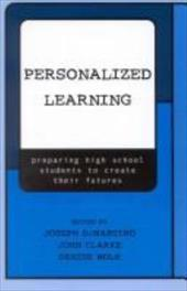 Personalized Learning: Preparing High School Students to Create Their Futures - Donat, Dorothy J. / DiMartino Joseph / Clarke, John