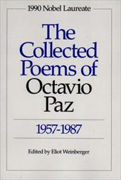 The Collected Poems of Octavio Paz: 1957-1987 - Paz, Octavio / Weinberger, Eliot / Bishop, Elizabeth