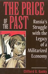 The Price of the Past: Russia's Struggle with the Legacy of a Militarized Economy - Gaddy, Clifford G.