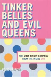 Thinker Belles and Evil Queens: The Walt Disney Company from the Inside Out - Griffin, Sean / Cannon, Garland