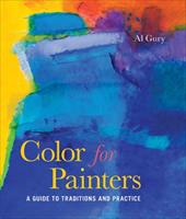 Color for Painters: A Guide to Traditions and Practice - Gury, Al