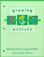Growing Artists: Teaching Art for Young Children - Koster, Joan B.