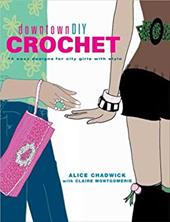 DowntownDIY Crochet: 14 Easy Designs for City Girls with Style - Chadwick, Alice / Montgomerie, Claire