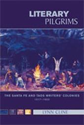 Literary Pilgrims: The Santa Fe and Taos Writers' Colonies, 1917-1950 - Cline, Lynn