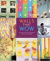 Walls That Wow: Creative Wall Treatments Without Fancy-Schmancy Painting - Fong, Jonathan / Boone, Jessica