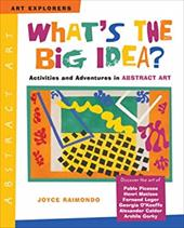 What's the Big Idea?: Activities and Adventures in Abstract Art - Raimondo, Joyce