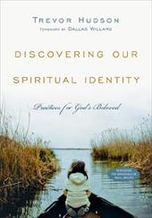 Discovering Our Spiritual Identity: Practices for God's Beloved - Hudson, Trevor / Willard, Dallas