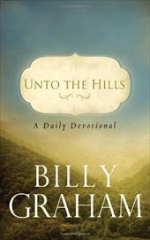 Unto the Hills: A Daily Devotional - Graham, Billy