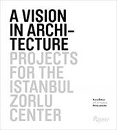 A Vision in Architecture: Projects for the Istanbul Zorlu Center - Ozkan, Suha / Jodidio, Philip / Zorlu, Ahmet