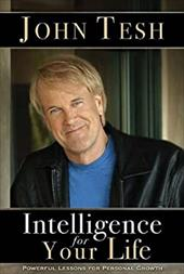 Intelligence for Your Life: Powerful Lessons for Personal Growth - Tesh, John