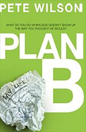 Plan B: What Do You Do When God Doesn't Show Up the Way You Thought He Would? - Wilson, Pete