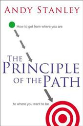 The Principle of the Path: How to Get from Where You Are to Where You Want to Be - Stanley, Andy