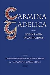 Carmina Gadelica: Hymns and Incantations from the Gaelic - Carmichael, Alexander