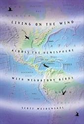 Living on the Wind: Across the Hemisphere with Migratory Birds - Weidensaul, Scott