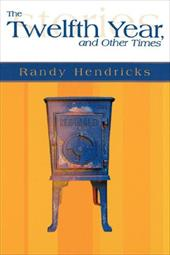 The Twelfth Year, and Other Times - Hendricks, Randy