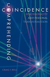 Comprehending Coincidence: Synchronicity and Personal Transformation - Bell, Craig S.