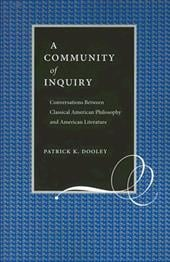 A Community of Inquiry: Conversations Between Classical American Philosophy and American Literature - Dooley, Patrick K.