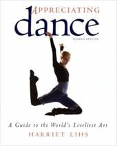 Appreciating Dance: A Guide to the World's Liveliest Art - Lihs, Harriet