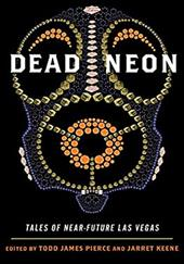 Dead Neon: Tales of Near-Future Las Vegas - Pierce, Todd James / Keene, Jarret