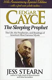 Edgar Cayce the Sleeping Prophet: The Life, the Prophecies, and Readings of America's Most Famous Mystic - Stearn, Jess