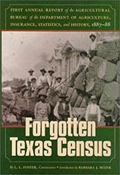 The Forgotten Texas Census: The First Annual Report of the Agricultural Bureau of the Department of Agriculture, Insurance, Statis - Foster, L. L. / Rozek, Barbara J.