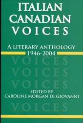 Italian Canadian Voices: A Literary Anthology, 1946-2004 - Digiovanni, Caroline Morgan