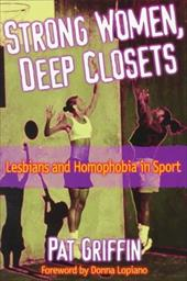 Strong Women, Deep Closets: Lesbians and Homophobia in Sport - Lopiano, Donna / Griffin, Patricia / Griffin, Pat