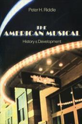 The American Musical: History & Development - Riddle, Peter H. / Riddle, Gay