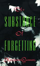 The Substance of Forgetting - Gunnars, Kirstjana / Gunnars, Kristjana