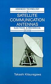 Advanced Technology in Satellite Communication Antennas: Electrical & Mechanical Design - Kitsuregawa, Takashi