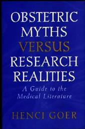 Obstetric Myths Versus Research Realities: A Guide to the Medical Literature - Goer, Henci / Creevy, Don