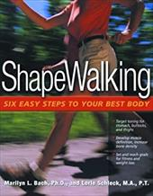 Shapewalking: Six Easy Steps to Your Best Body - Bach, Marilyn L. / Schleck, Lorie