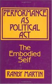 Performance as Political ACT: The Embodied Self - Aronowitz, Stanley / Martin, Randy